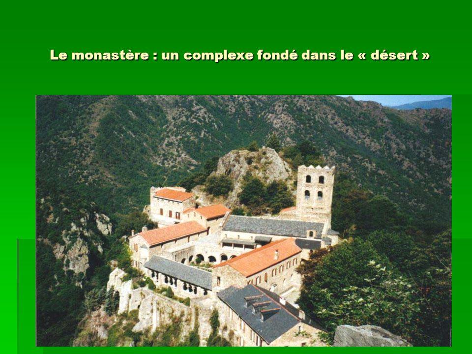 Le monastère : un complexe fondé dans le « désert »