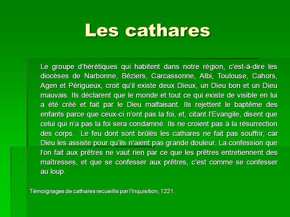 Les cathares Le groupe d'hérétiques qui habitent dans notre région, c'est-à-dire les diocèses de Narbonne, Béziers, Carcassonne, Albi, Toulouse, Cahor