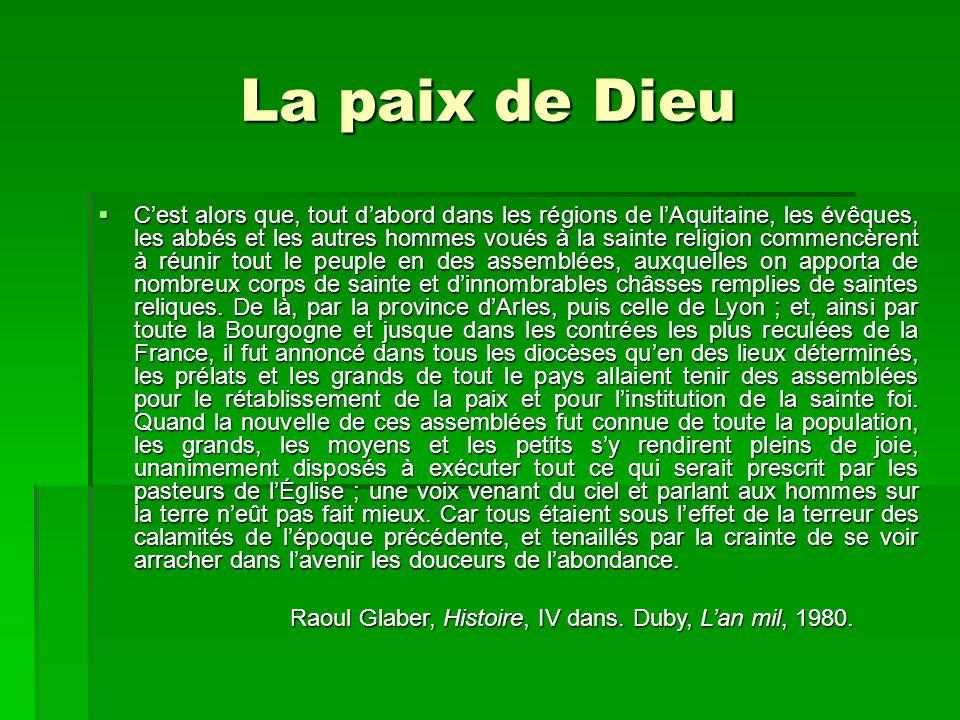 La paix de Dieu  C'est alors que, tout d'abord dans les régions de l'Aquitaine, les évêques, les abbés et les autres hommes voués à la sainte religio