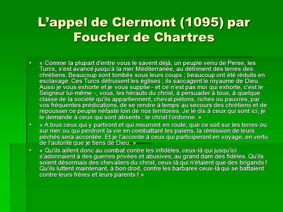 L'appel de Clermont (1095) par Foucher de Chartres  « Comme la plupart d'entre vous le savent déjà, un peuple venu de Perse, les Turcs, s'est avancé