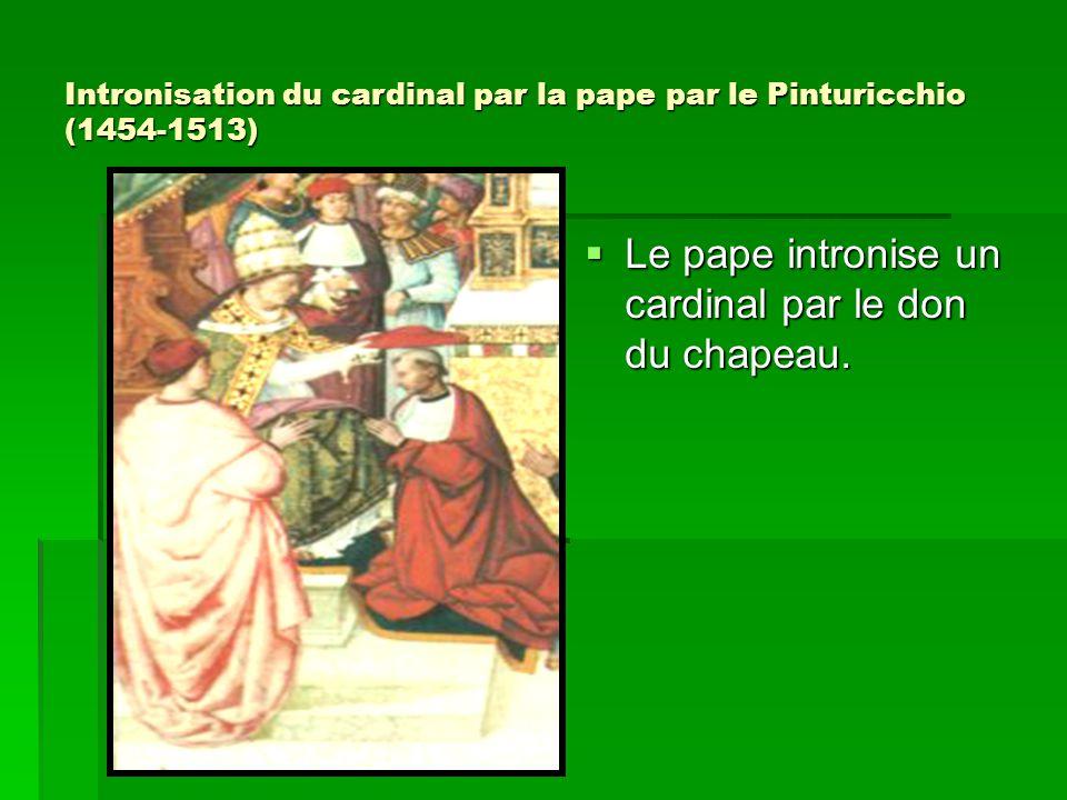 Intronisation du cardinal par la pape par le Pinturicchio (1454-1513)  Le pape intronise un cardinal par le don du chapeau.