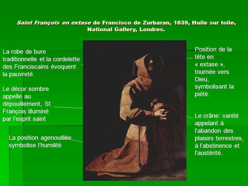 Saint François en extase de Francisco de Zurbaran, 1639, Huile sur toile, National Gallery, Londres. Position de la tête en « extase », tournée vers D