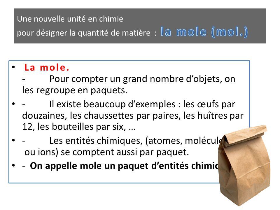• La mole. - Pour compter un grand nombre d'objets, on les regroupe en paquets. • - Il existe beaucoup d'exemples : les œufs par douzaines, les chauss