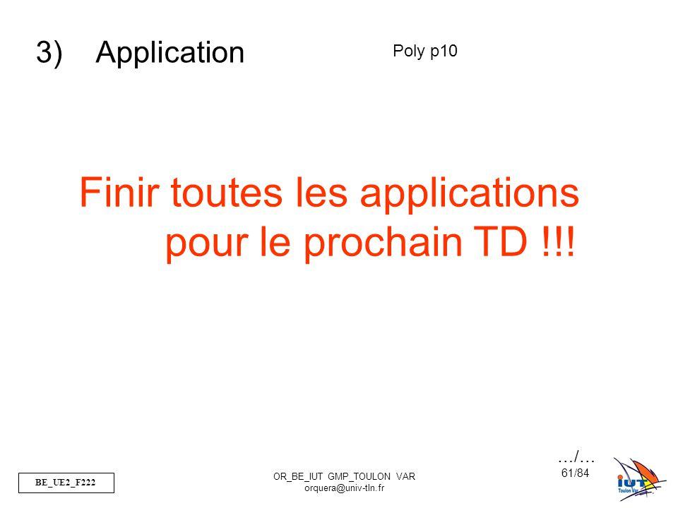 BE_UE2_F222 OR_BE_IUT GMP_TOULON VAR orquera@univ-tln.fr 61/84 Finir toutes les applications pour le prochain TD !!! 3) Application Poly p10 …/…