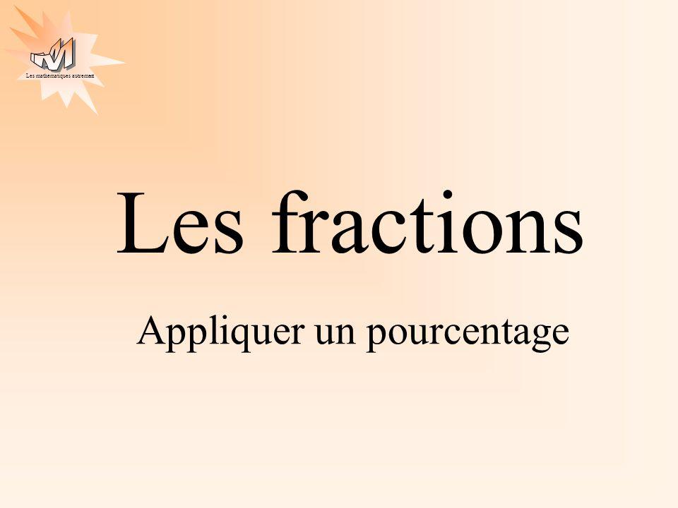 Les mathématiques autrement Les fractions Appliquer un pourcentage