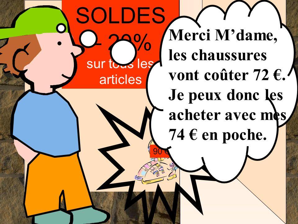 Les mathématiques autrement SOLDES – 20% sur tous les articles 90 €.... Merci M'dame, les chaussures vont coûter 72 €. Je peux donc les acheter avec m