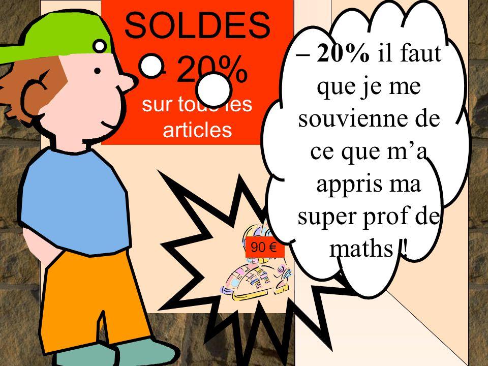 Les mathématiques autrement SOLDES – 20% sur tous les articles 90 €.... – 20% il faut que je me souvienne de ce que m'a appris ma super prof de maths