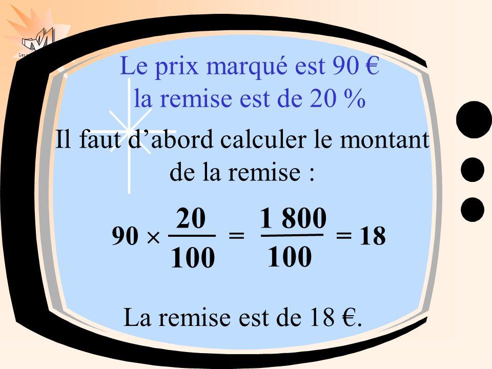 Les mathématiques autrement Il faut d'abord calculer le montant de la remise : Le prix marqué est 90 € la remise est de 20 % 90  = 20 100 1 800 100 =
