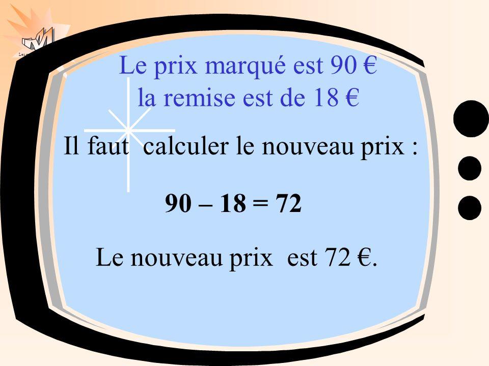 Les mathématiques autrement Il faut calculer le nouveau prix : 90 – 18 = 72 Le nouveau prix est 72 €. Le prix marqué est 90 € la remise est de 18 €