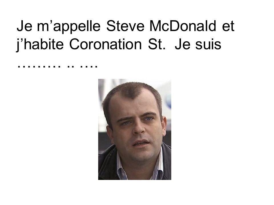 Je m'appelle Steve McDonald et j'habite Coronation St. Je suis ……….. ….