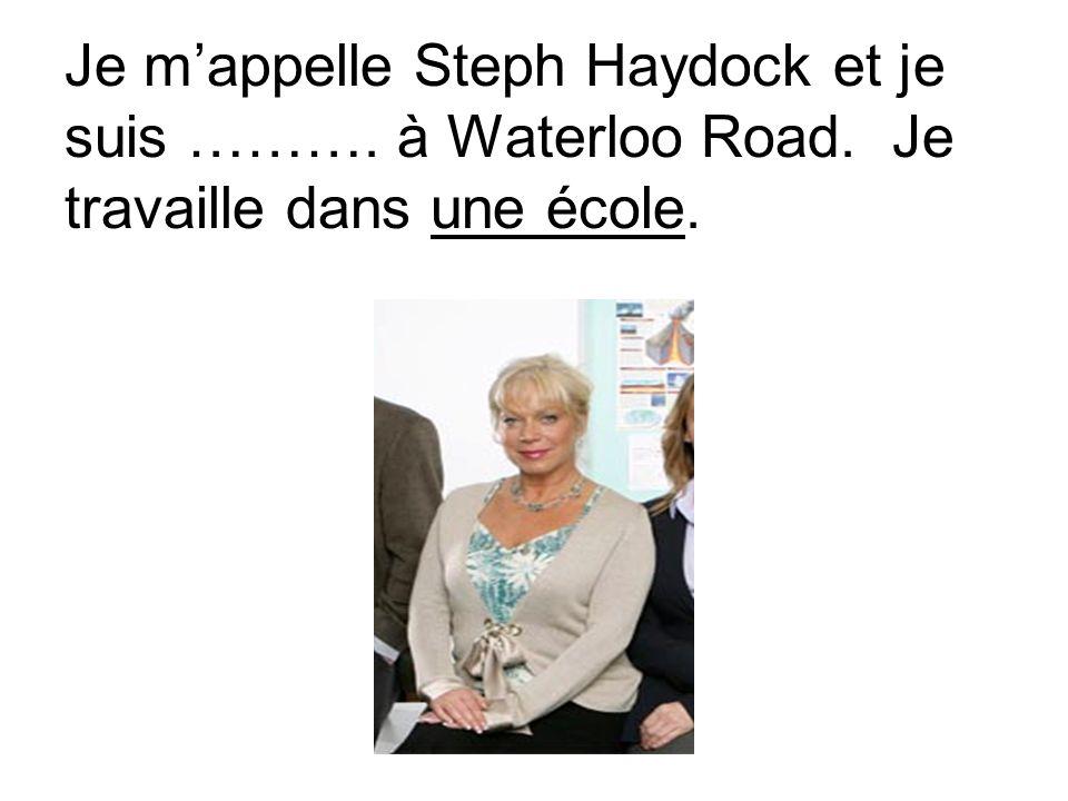 Je m'appelle Steph Haydock et je suis ………. à Waterloo Road. Je travaille dans une école.