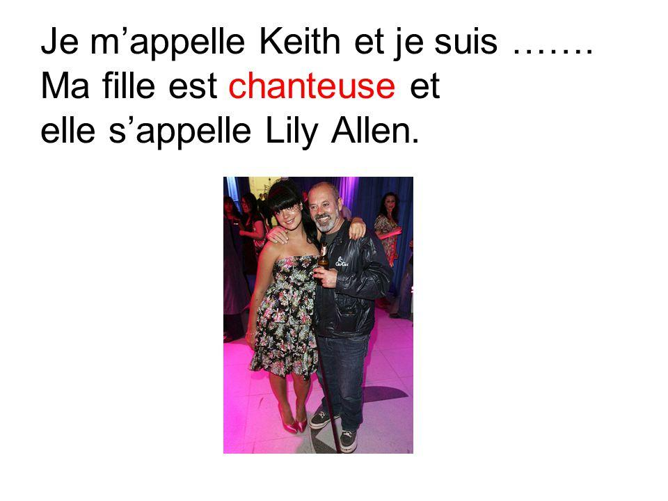 Je m'appelle Keith et je suis ……. Ma fille est chanteuse et elle s'appelle Lily Allen.