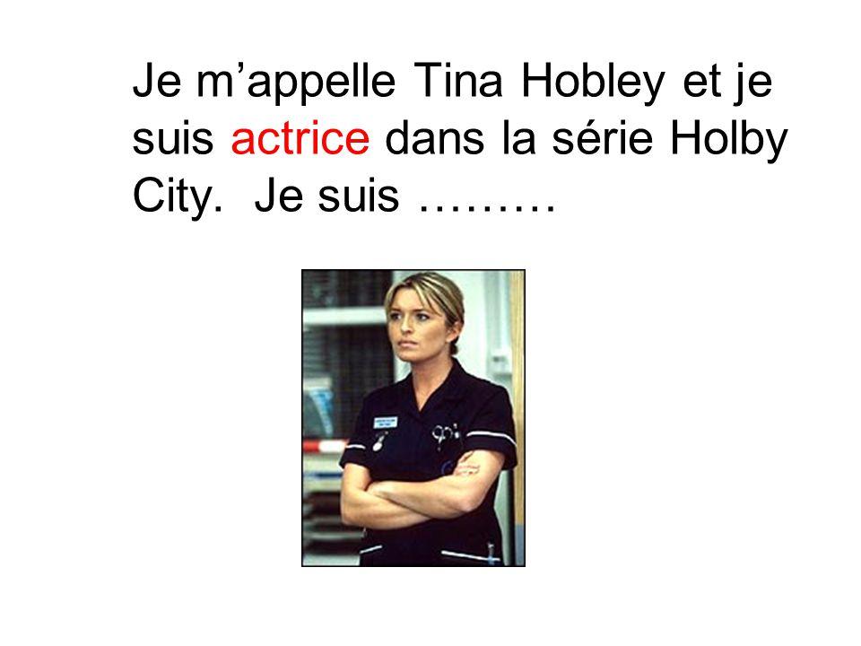 Je m'appelle Tina Hobley et je suis actrice dans la série Holby City. Je suis ………