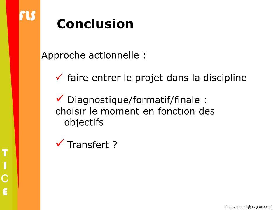 fabrice.peutot@ac-grenoble.fr FLS TICETICE Conclusion Approche actionnelle :  faire entrer le projet dans la discipline  Diagnostique/formatif/final