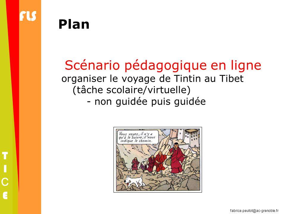 fabrice.peutot@ac-grenoble.fr FLS TICETICE Plan Scénario pédagogique en ligne organiser le voyage de Tintin au Tibet (tâche scolaire/virtuelle) - non