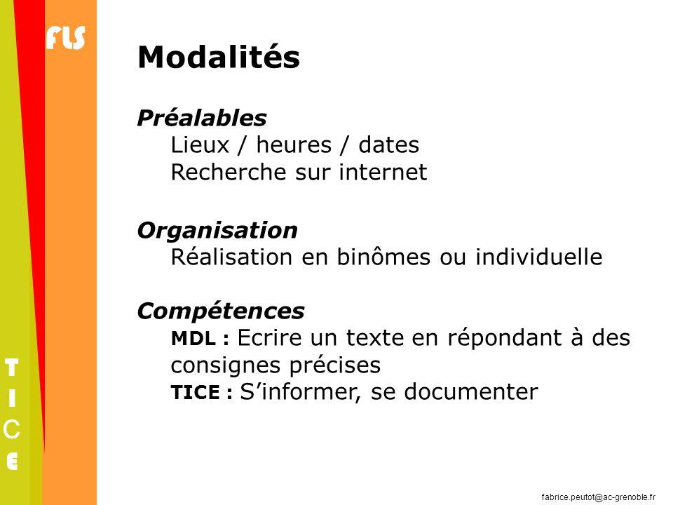 fabrice.peutot@ac-grenoble.fr FLS TICETICE Modalités Préalables Lieux / heures / dates Recherche sur internet Organisation Réalisation en binômes ou i