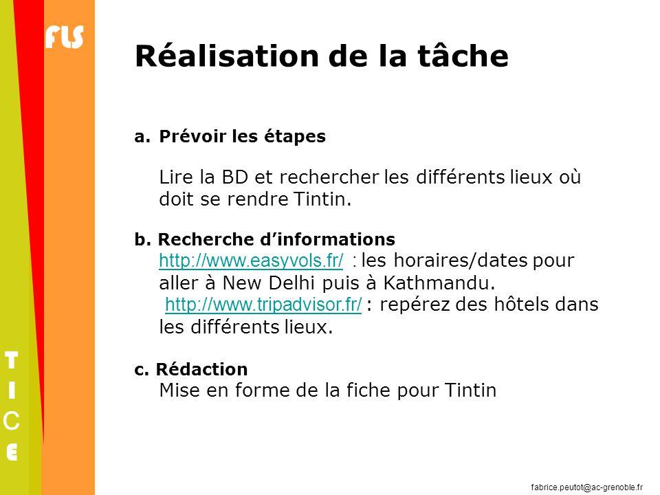 fabrice.peutot@ac-grenoble.fr FLS TICETICE Réalisation de la tâche a.Prévoir les étapes Lire la BD et rechercher les différents lieux où doit se rendr
