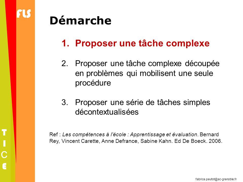 fabrice.peutot@ac-grenoble.fr FLS TICETICE Démarche 1.Proposer une tâche complexe 2.Proposer une tâche complexe découpée en problèmes qui mobilisent u