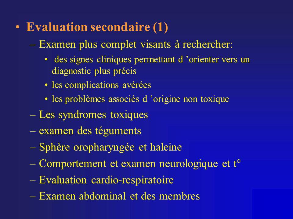 •Evaluation secondaire (1) –Examen plus complet visants à rechercher: • des signes cliniques permettant d 'orienter vers un diagnostic plus précis •le