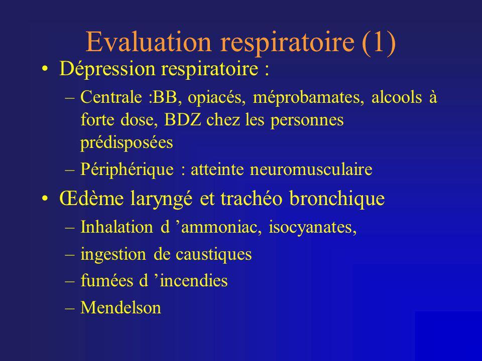 Evaluation respiratoire (1) •Dépression respiratoire : –Centrale :BB, opiacés, méprobamates, alcools à forte dose, BDZ chez les personnes prédisposées
