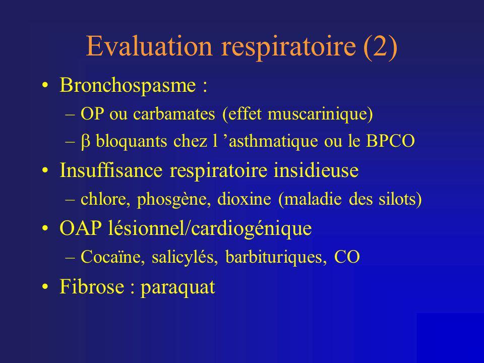 Evaluation respiratoire (2) •Bronchospasme : –OP ou carbamates (effet muscarinique) –  bloquants chez l 'asthmatique ou le BPCO •Insuffisance respira