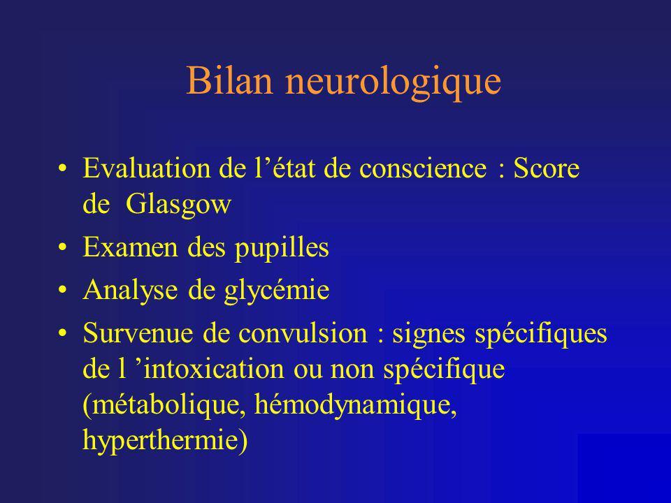 Bilan neurologique •Evaluation de l'état de conscience : Score de Glasgow •Examen des pupilles •Analyse de glycémie •Survenue de convulsion : signes s