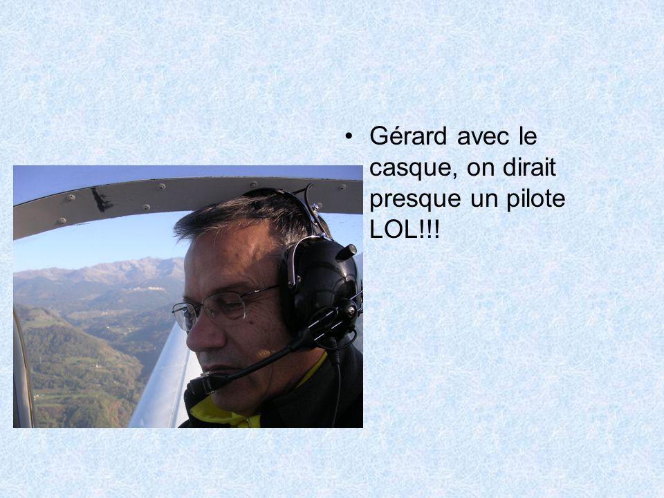 •Gérard avec le casque, on dirait presque un pilote LOL!!!