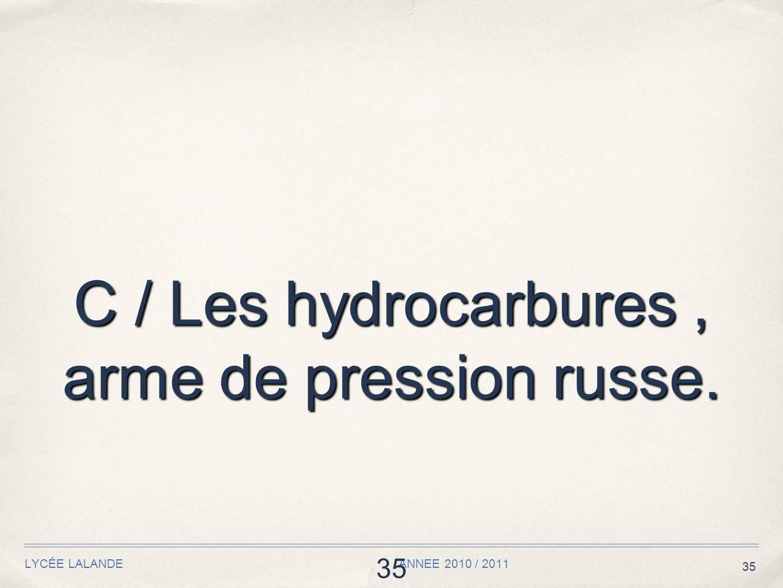 35 LYCÉE LALANDE ANNEE 2010 / 2011 35 C / Les hydrocarbures, arme de pression russe.