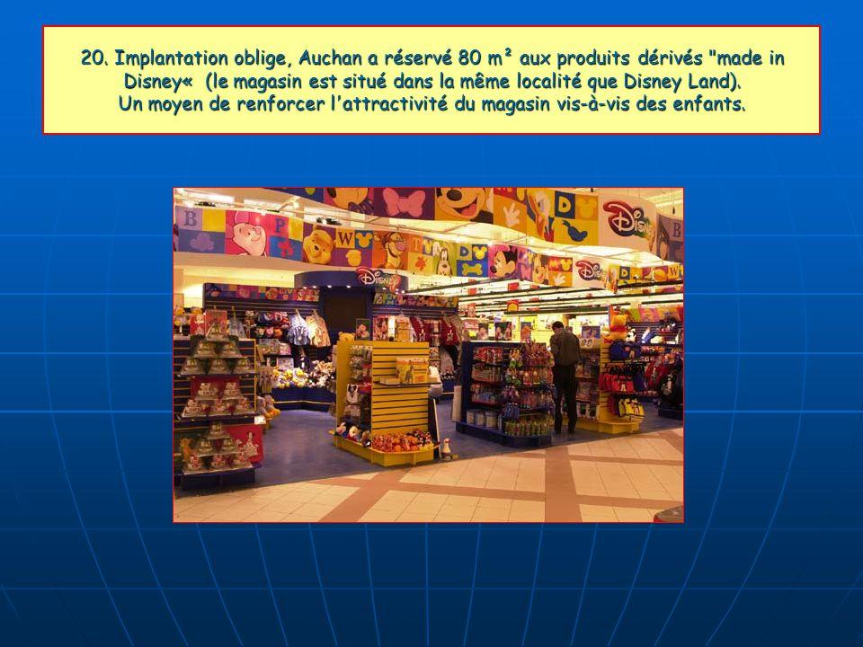 20. Implantation oblige, Auchan a réservé 80 m² aux produits dérivés