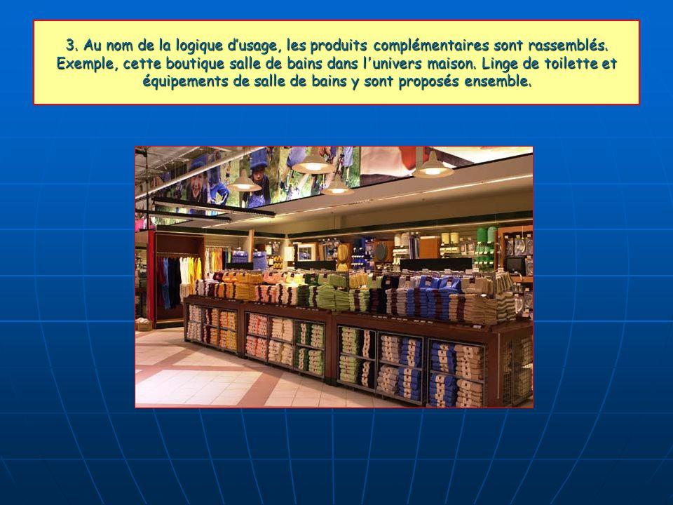 3. Au nom de la logique d'usage, les produits complémentaires sont rassemblés. Exemple, cette boutique salle de bains dans l'univers maison. Linge de
