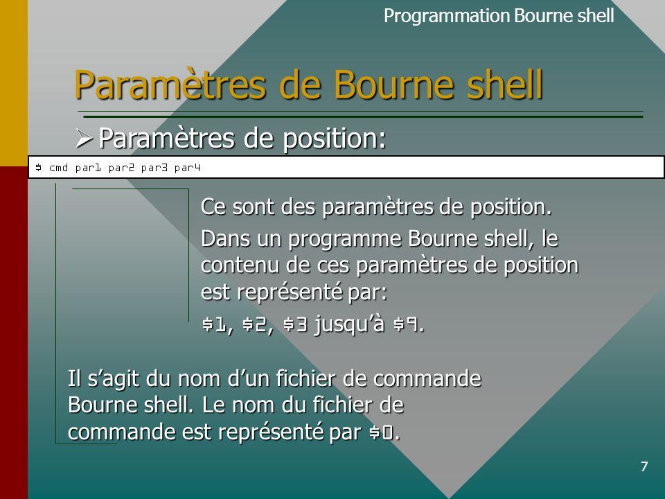 18 Décision et bouclage  Voici un exemple de son utilisation à l 'aide d'une liste de paramètres donnés explicitement dans le programme: Programmation Bourne shell Liste de paramètres donnés directement à l 'instruction for - done