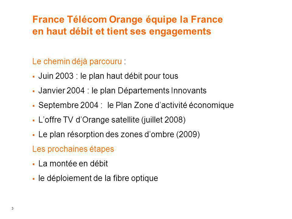 3 France Télécom Orange équipe la France en haut débit et tient ses engagements Le chemin déjà parcouru :  Juin 2003 : le plan haut débit pour tous 