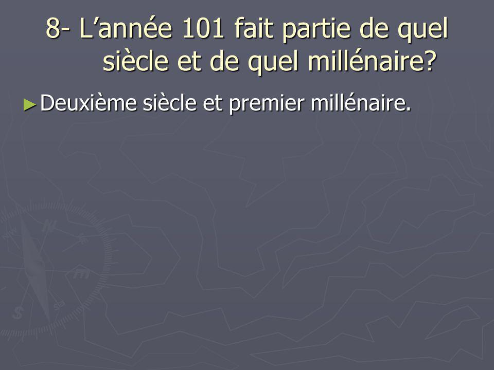 9- L'année 1 000 fait partie de quel siècle et de quel millénaire.