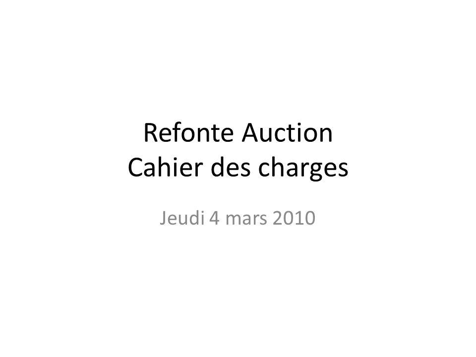 Refonte Auction Cahier des charges Jeudi 4 mars 2010
