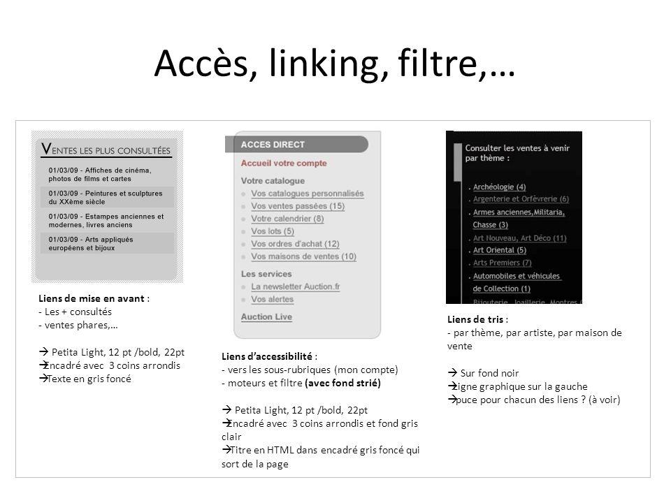 Accès, linking, filtre,… Liens de mise en avant : - Les + consultés - ventes phares,…  Petita Light, 12 pt /bold, 22pt  Encadré avec 3 coins arrondis  Texte en gris foncé Liens d'accessibilité : - vers les sous-rubriques (mon compte) - moteurs et filtre (avec fond strié)  Petita Light, 12 pt /bold, 22pt  Encadré avec 3 coins arrondis et fond gris clair  Titre en HTML dans encadré gris foncé qui sort de la page Liens de tris : - par thème, par artiste, par maison de vente  Sur fond noir  Ligne graphique sur la gauche  puce pour chacun des liens .