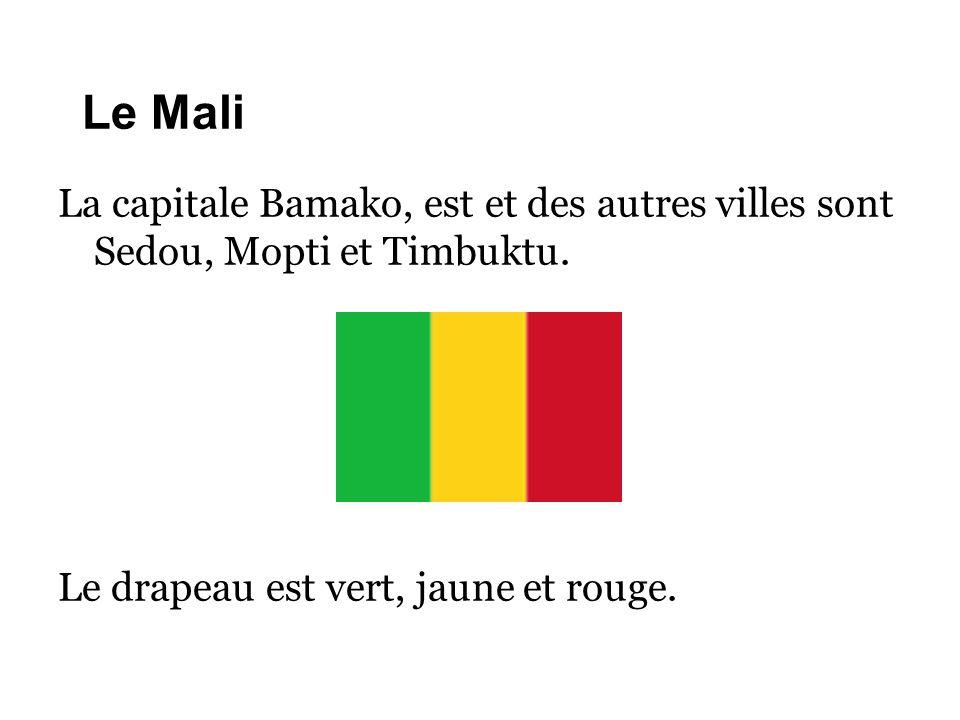 Le Mali La capitale Bamako, est et des autres villes sont Sedou, Mopti et Timbuktu. Le drapeau est vert, jaune et rouge.