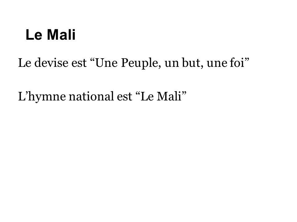 """Le Mali Le devise est """"Une Peuple, un but, une foi"""" L'hymne national est """"Le Mali"""""""