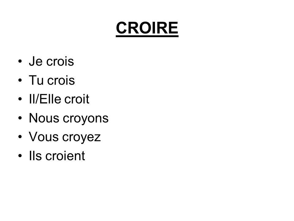 CROIRE •Je crois •Tucrois •Il/Elle croit •Nous croyons •Vous croyez •Ils croient