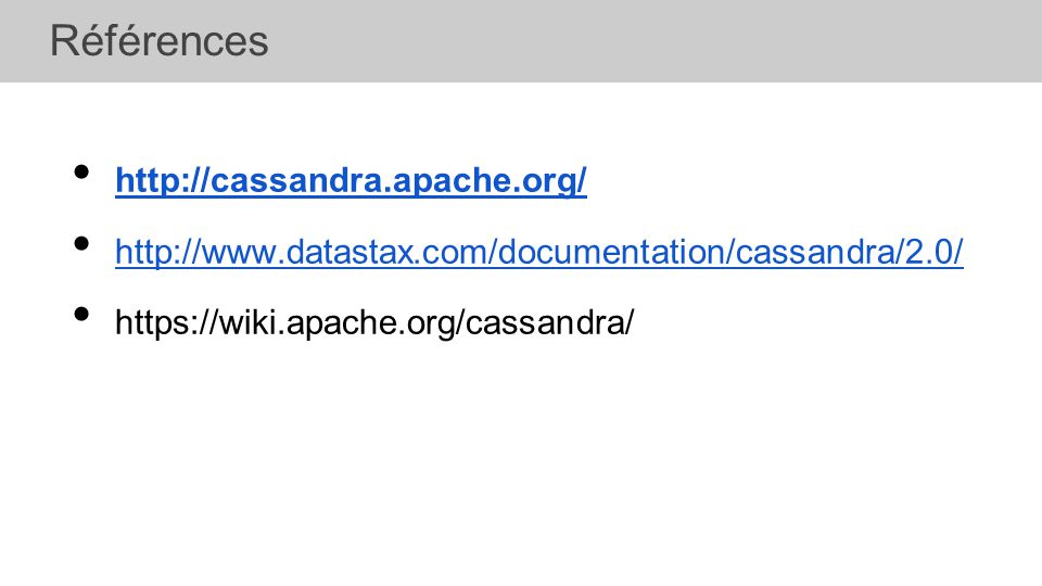 • http://cassandra.apache.org/ http://cassandra.apache.org/ • http://www.datastax.com/documentation/cassandra/2.0/ http://www.datastax.com/documentati