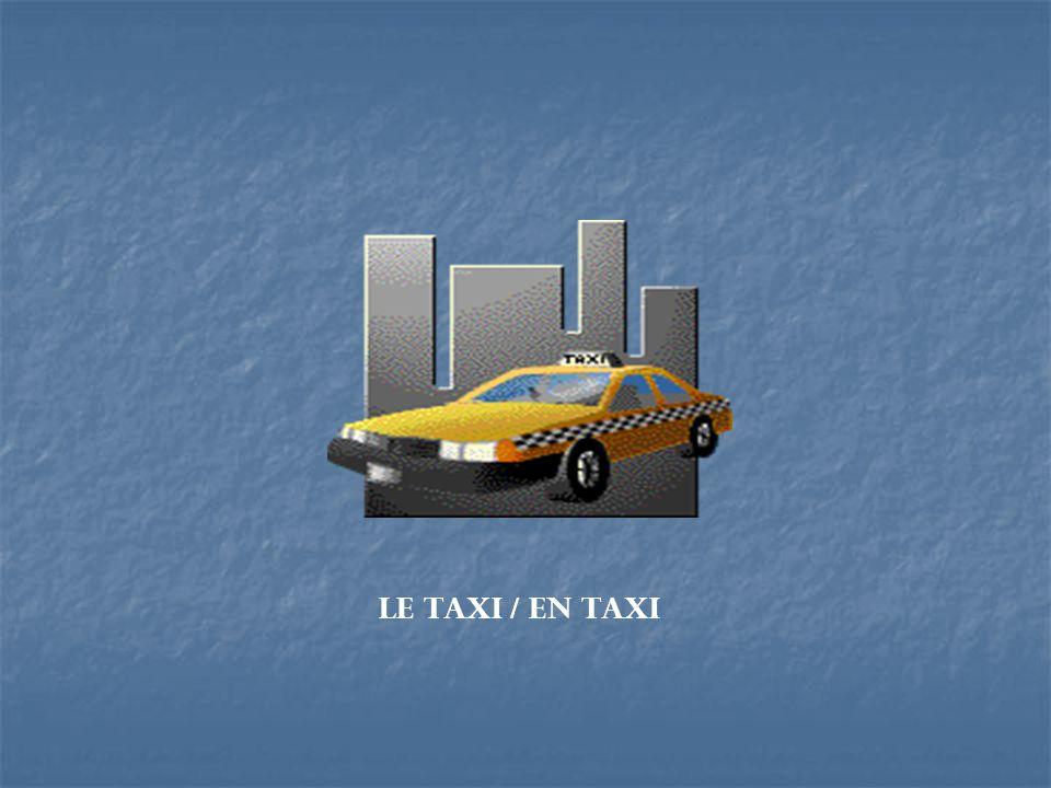 Le taxi / en taxi