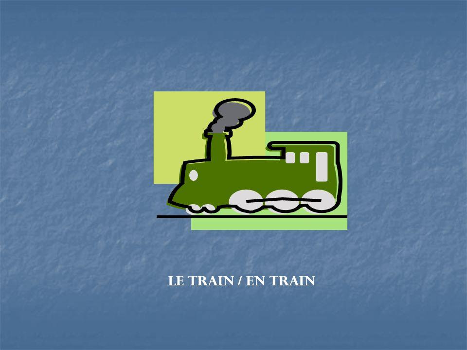 Le train / en train