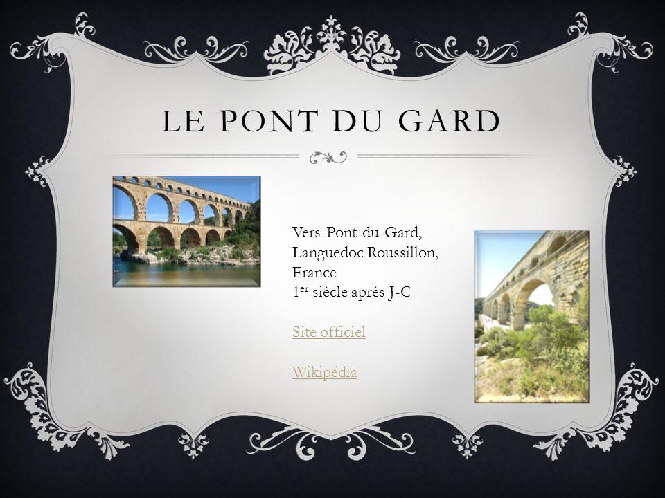 LE PONT DU GARD Vers-Pont-du-Gard, Languedoc Roussillon, France 1 er siècle après J-C Site officiel Wikipédia