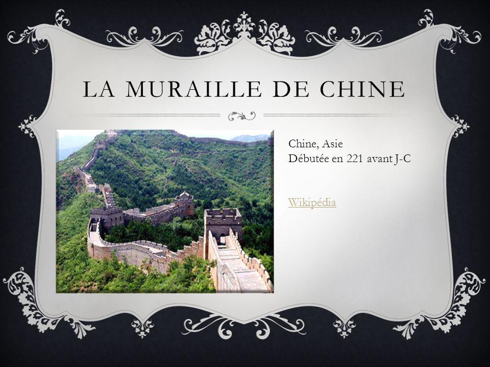 LA MURAILLE DE CHINE Chine, Asie Débutée en 221 avant J-C Wikipédia
