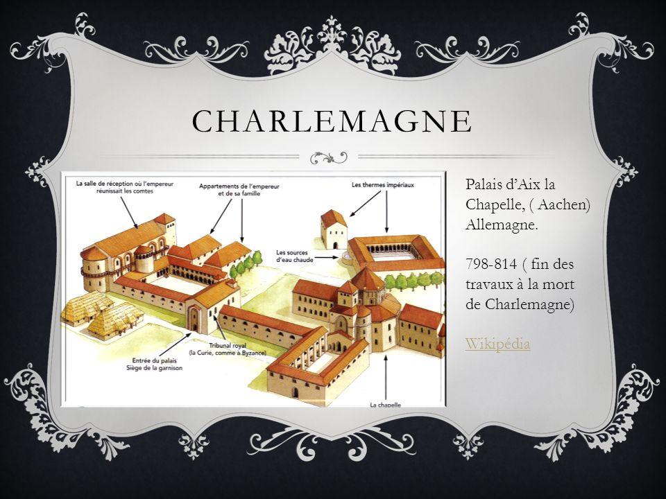 CHARLEMAGNE Palais d'Aix la Chapelle, ( Aachen) Allemagne. 798-814 ( fin des travaux à la mort de Charlemagne) Wikipédia