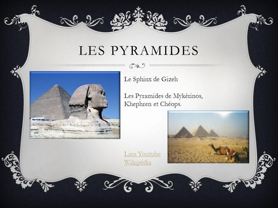 LES PYRAMIDES Le Sphinx de Gizeh Les Pyramides de Mykérinos, Khephren et Chéops. Lien Youtube Wikipédia