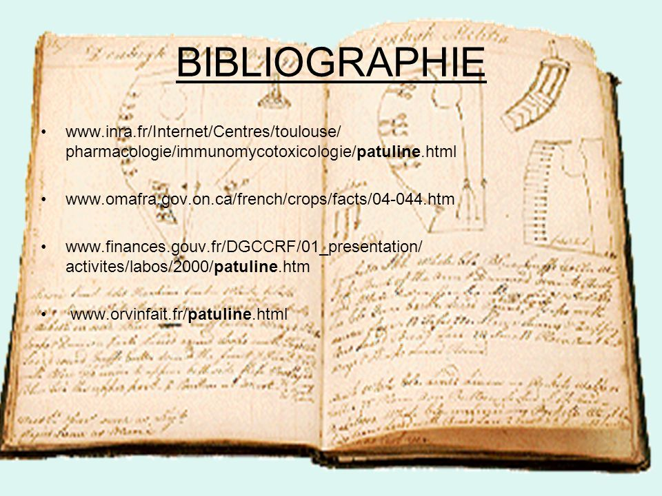 BIBLIOGRAPHIE •www.inra.fr/Internet/Centres/toulouse/ pharmacologie/immunomycotoxicologie/patuline.html •www.omafra.gov.on.ca/french/crops/facts/04-04