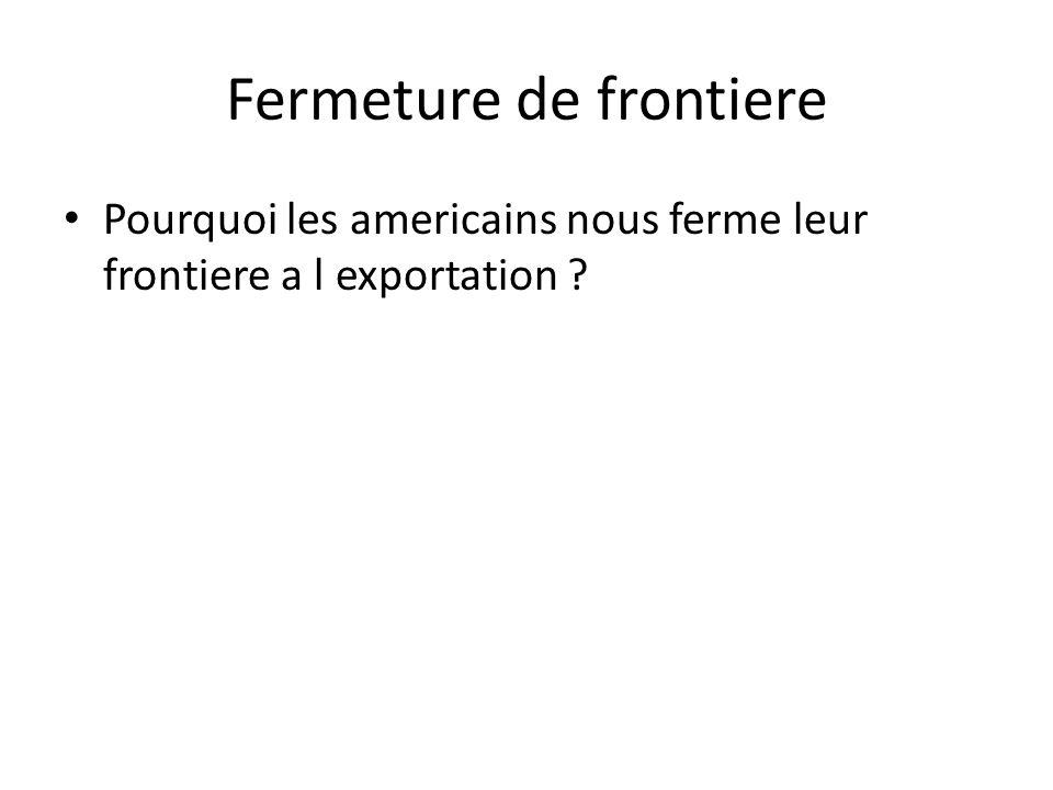 Fermeture de frontiere • Pourquoi les americains nous ferme leur frontiere a l exportation ?