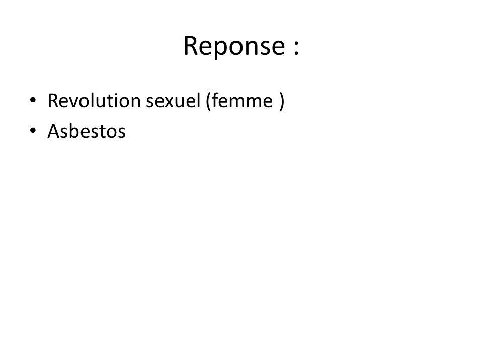 Reponse : • Revolution sexuel (femme ) • Asbestos