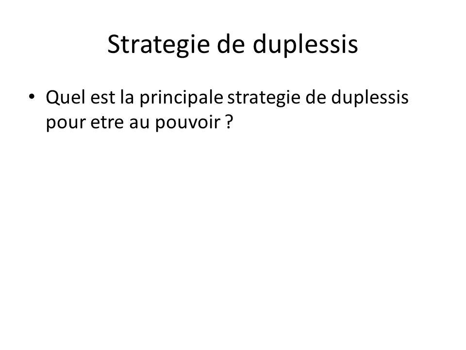 Strategie de duplessis • Quel est la principale strategie de duplessis pour etre au pouvoir ?