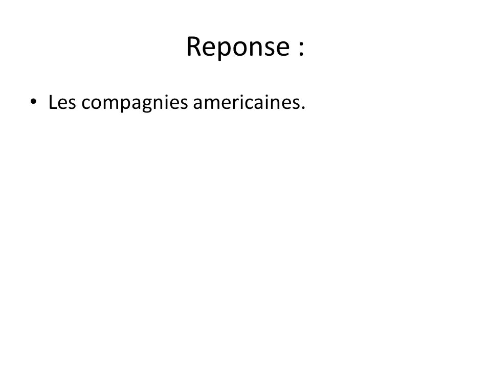 Reponse : • Les compagnies americaines.